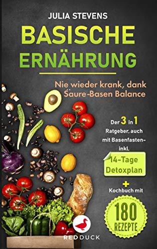 BASISCHE ERNÄHRUNG: Nie wieder krank dank Säure-Basen Balance - Der 3in1 Ratgeber, auch mit Basenfasten - mit 14-Tage Detoxplan & Kochbuch mit 180 Rezepte