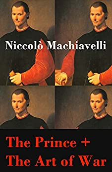 The Prince + The Art of War (2 Unabridged Machiavellian Masterpieces) by [Niccolò Machiavelli]