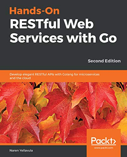 Hands-On RESTful Web Services with Go: Develop elegant RESTful APIs with Golang for microservices and the cloud, 2nd Edition (English Edition)