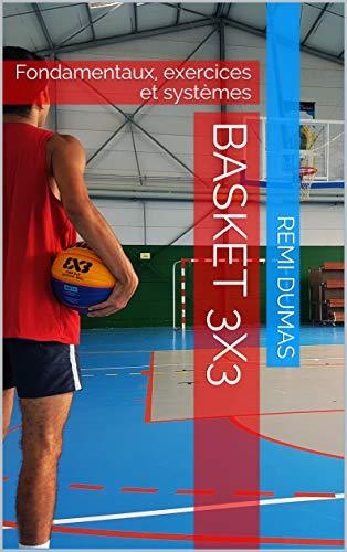 BASKET 3X3: Fondamentaux, exercices et systèmes (French Edition)