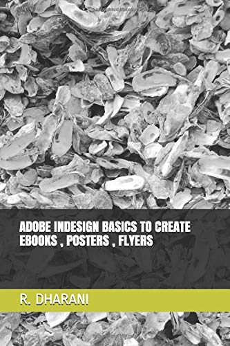 ADOBE INDESIGN BASICS TO CREATE EBOOKS , POSTERS , FLYERS