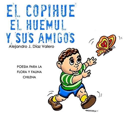 EL COPIHUE, EL HUEMUL Y SUS AMIGOS: POESIA PARA LA FLORA Y FAUNA CHILENA (Spanish Edition)