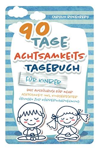 90 Tage Achtsamkeitstagebuch für Kinder: Das Ausfüllbuch für mehr Achtsamkeit...