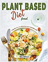 Plant Based Diet Food: 3 Books in 1 to Kickstart Your Healthy Life (Plant Based for All)