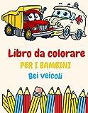 Libro da colorare per i bambini Cool veicoli: Libro da colorare per bambini dai 2 ai 4 anni. 3-5. 4-6. 8-12 con treni, auto, camion, aerei, ... prescolare, divertimento facile e rilassante