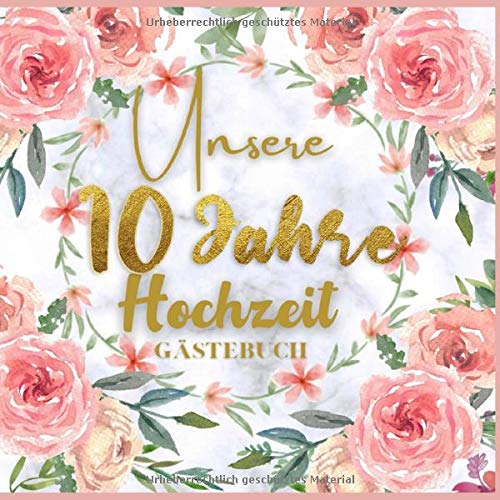 Unser 10 Jahre Hochzeit Gästebuch: Ideen zur Feier der 10 Hochzeitstag - 10 Jahre - Geschenk Buch...