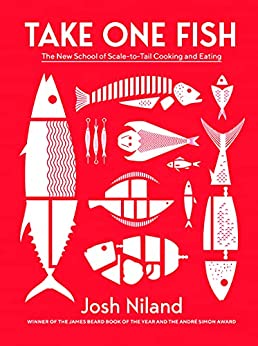 Take One Fish: The New School of Scale-to-Tail Cooking and Eating by [Josh Niland]