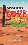 I wanna Love and Treat you Right: A Novel