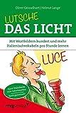 Lutsche das Licht: Mit Wortbildern hundert und mehr Italienischvokabeln pro Stunde lernen - Oliver Geisselhart