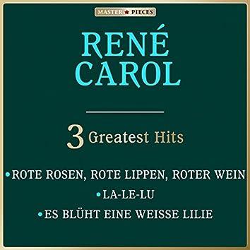 Masterpieces presents René Carol: Rote Rosen, rote Lippen, roter Wein, La-Le-Lu, Es blüht eine weiße Lilie (3 Greatest Hits)