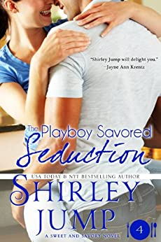 The Playboy Savored Seduction: Sweet and Savory Romances, Book 4 (Contemporary Romance) by [Shirley Jump]