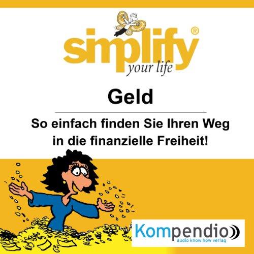 Simplify your life - Geld: So einfach finden Sie Ihren Weg in die finanzielle Freiheit! Titelbild