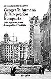 Geografía humana de la represión franquista: Del Golpe a la Guerra de ocupación (1936-1941) (Historia. Serie menor)