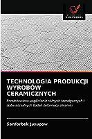 TECHNOLOGIA PRODUKCJI WYROBÓW CERAMICZNYCH: Przedstawiono uogólnienie różnych teoretycznych i doświadczalnych badań deformacji ceramiki