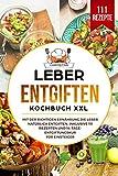 Leber entgiften Kochbuch XXL: Mit der richtigen Ernährung die Leber natürlich entgiften. Inklusive 111 Rezepten und 14-Tage- Entgiftungskur für Einsteiger.