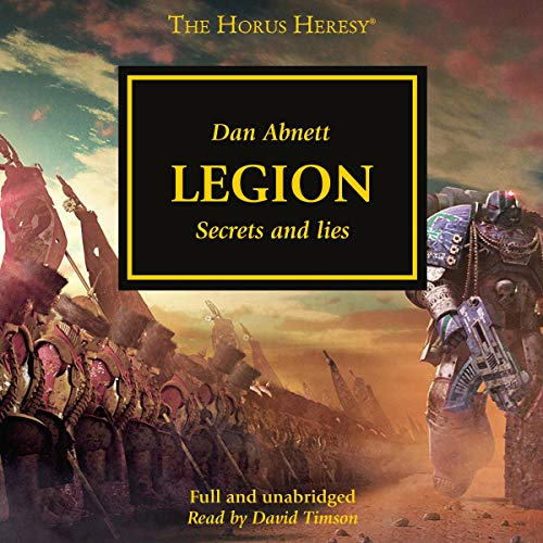 Legion     The Horus Heresy, Book 7              By:                                                                                                                                 Dan Abnett                               Narrated by:                                                                                                                                 David Timson                      Length: 11 hrs and 46 mins     595 ratings     Overall 4.7