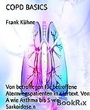 COPD BASICS: Von betroffenen für betroffene Atemwegspatienten in Klartext. Von A wie Asthma bis S wie Sarkoidose.n