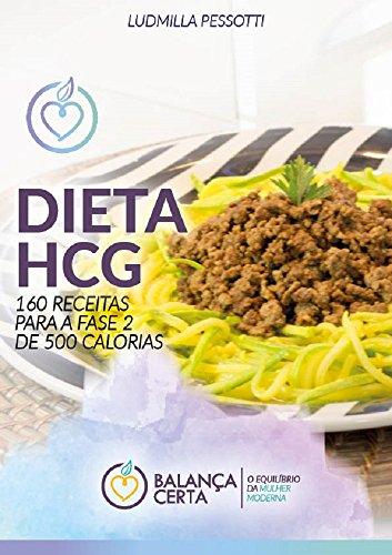 Dieta HCG - Receitas Para Emagrecer: 160 Receitas Deliciosas E Práticas Para A Fase De 500 Calorias (Balança Certa Livro 3)