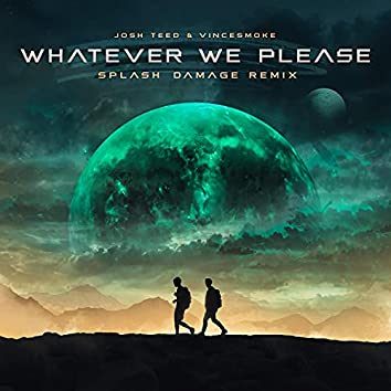 Whatever We Please (feat. Vincesmoke) [Splash Damage Remix] (Splash Damage Remix)
