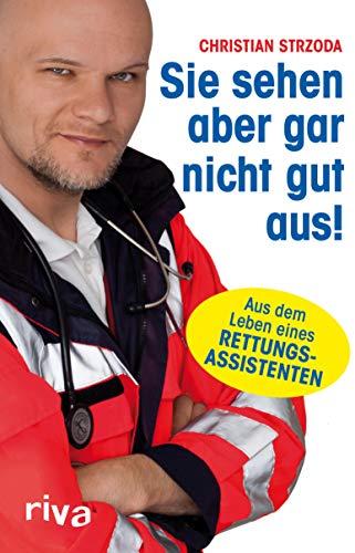 Sie sehen aber gar nicht gut aus!: Aus dem Leben eines Rettungsassistenten (German Edition)