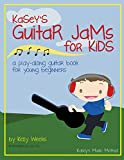 Kasey's Guitar Jams for Kids: A Play-Along Guitar Book for Young Beginners (Volume 1)