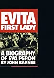Evita, First Lady: A biography of Eva Peron by John Barnes (1978-08-01)