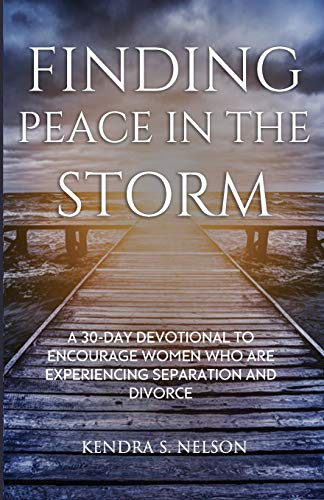 Compare Textbook Prices for FINDING PEACE IN THE STORM: A 30-DAY DEVOTIONAL TO ENCOURAGE WOMEN WHO ARE EXPERIENCING SEPARATION AND/OR DIVORCE  ISBN 9798575098348 by NELSON, KENDRA S.