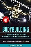 bodybuilding: tutti i segreti per l'aumento della  massa muscolare. la guida definitiva sull'ipertrofia muscolare e sull'allenamento in palestra. (natural bodybuilding, forma fisica, schede) volume 1