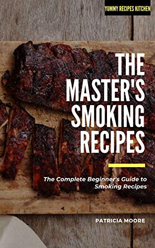 The Master's Smoking Recipes: The Complete Beginner's Guide to Smoking Recipes (English Edition)