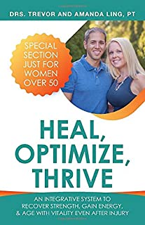 Heal, Optimize, Thrive: An Integrative System To Recover Energy, Gain Strength, and Age With Vitality Even After Injury