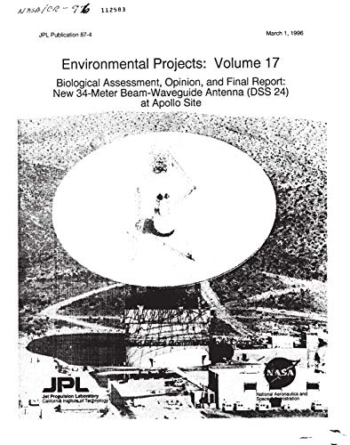 Environmental Projects. Volume 17; Biological Assessment, Opinion, and New 34-Meter Beam-Waveguide Antenna (DSS 24) at Apollo Site (English Edition)