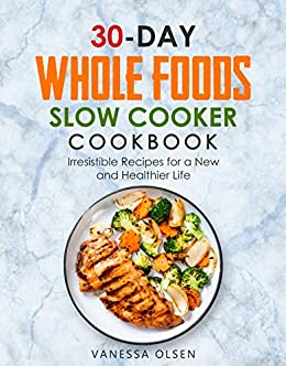 30-Day Whole Foods Slow Cooker Cookbook by Vanessa Olsen ebook deal