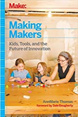 Making Makers: Kids, Tools, and the Future of Innovation by AnnMarie Thomas (2014-09-20) Paperback