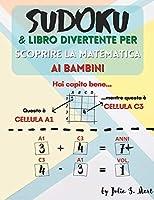 Sudoku & Libro divertente per scoprire la matematica ai bambini: 101 griglie di puzzle 4x4, 6x6 per bambini e principianti + >1,000 operazioni matematiche