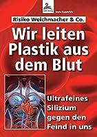 Wir leiten Plastik aus dem Blut: Ultrafeines Silizium gegen den Feind in uns