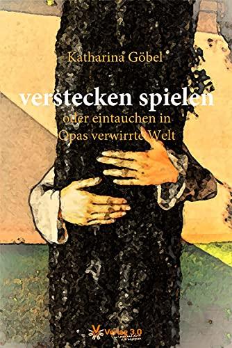 verstecken spielen oder eintauchen in Opas verwirrte Welt (German Edition)
