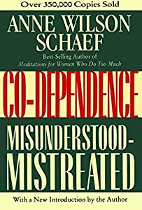 Read Online Co-Dependence: Misunderstood--Mistreated By Anne
