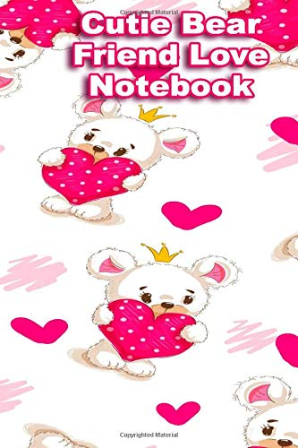 Cutie Bear Friend Love Notebook: Teddy Bears and Love hearts Blank bear Lined Notebook to Write In for Notes, To Do Lists, Notepad, Journal, Funny Gifts 100 Pages Lined
