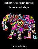 50 mandalas animaux livre de coloriage pour adultes: Livre à Colorier | 50 Mandalas sur fond noir | Soulager les dessins d'animaux . Livre de ... ..éléphants, hiboux, chevaux, chiens, chats..