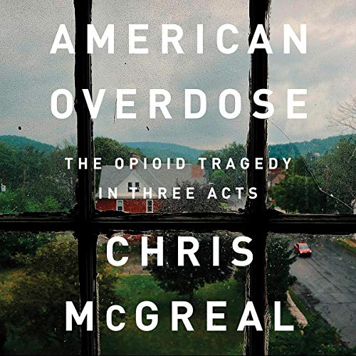 American Overdose The Opioid Tragedy in Three Acts - Chris McGreal
