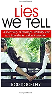 Lies We Tell: A Story of Marriage, Infidelity and Love from The St. Isidore Collection