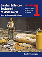 Survival & Rescue Equipment of World War II-Army Air Forces and U.S. Navy Vol.1