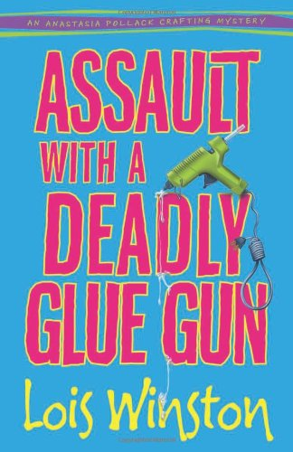 Book: Assault with a Deadly Glue Gun by Lois Winston