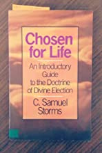 Chosen for Life: An Introductory Guide to the Doctrine of Divine Election