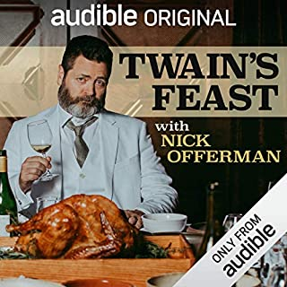 Twain's Feast                   By:                                                                                                                                 Audible Originals                               Narrated by:                                                                                                                                 Nick Offerman                      Length: 4 hrs and 27 mins     9,509 ratings     Overall 4.2