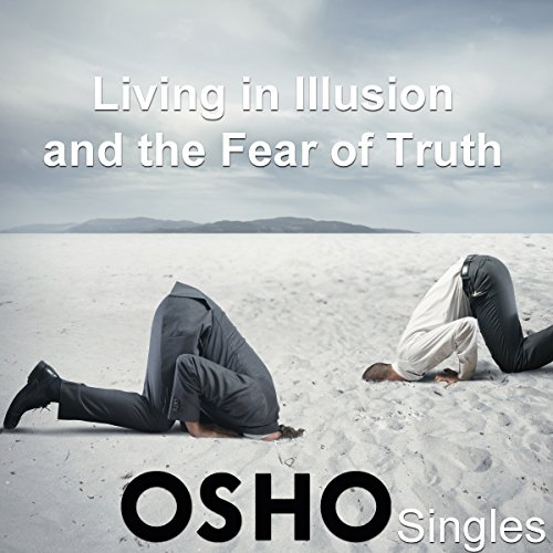 Living in Illusion and the Fear of Truth audiobook cover art