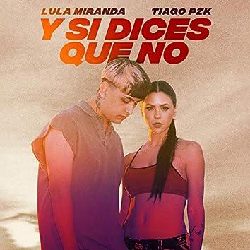 Y Si Dices Que No (feat. Tiago PZK)