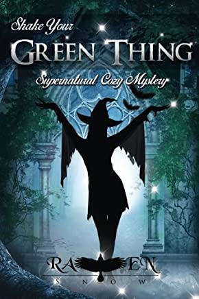 Shake Your Green Thing: Supernatural Witch Cozy Mystery (Harper Foxxy Beck Series) (Volume 2) by Raven Snow (2016-02-21)