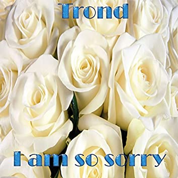 I Am so Sorry