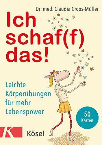 Ich schaf(f) das!: Leichte Körperübungen für mehr Lebenspower. 50 Karten
